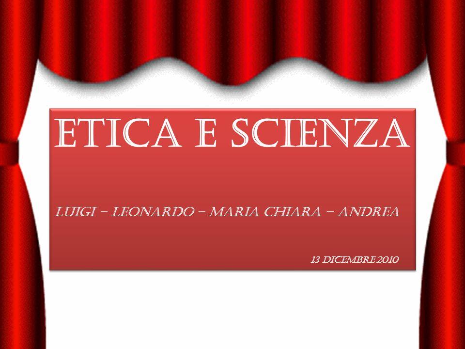 ETICA E SCIENZA LUIGI – LEONARDO – Maria Chiara – Andrea