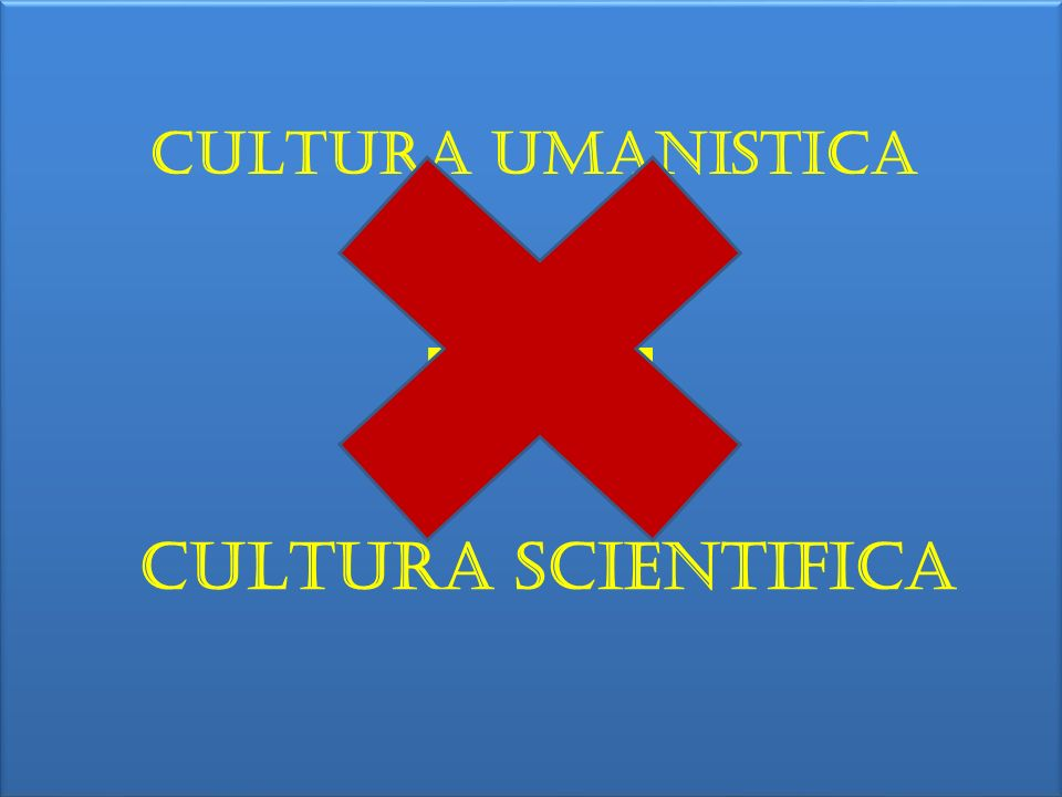 CULTURA UMANISTICA CULTURA SCIENTIFICA