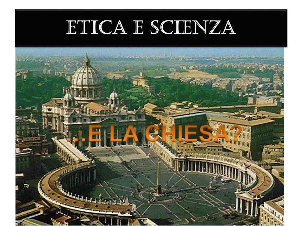 ETICA E SCIENZA …E LA CHIESA