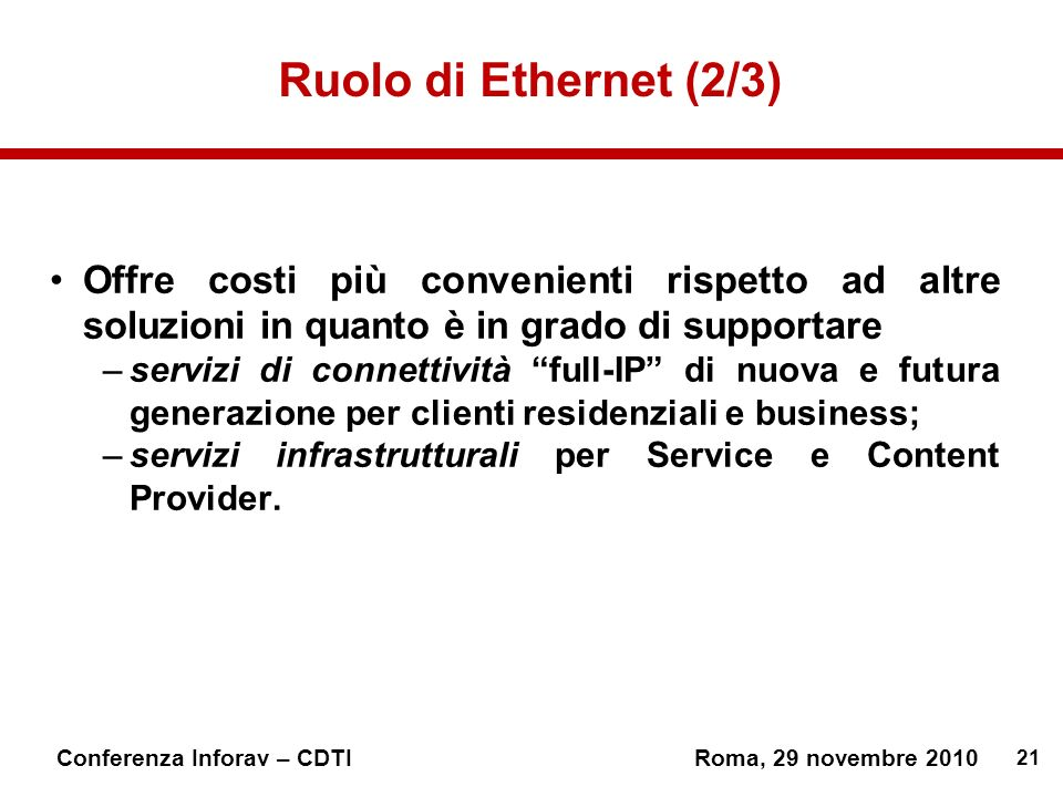 Ruolo di Ethernet (2/3) Offre costi più convenienti rispetto ad altre soluzioni in quanto è in grado di supportare.