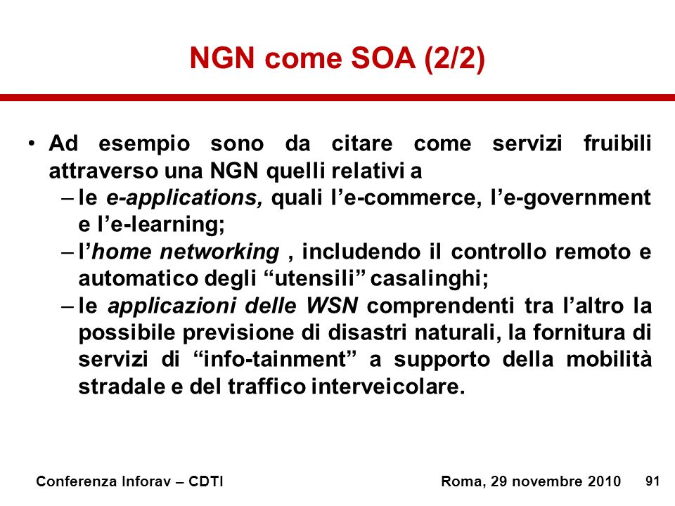 NGN come SOA (2/2) Ad esempio sono da citare come servizi fruibili attraverso una NGN quelli relativi a.