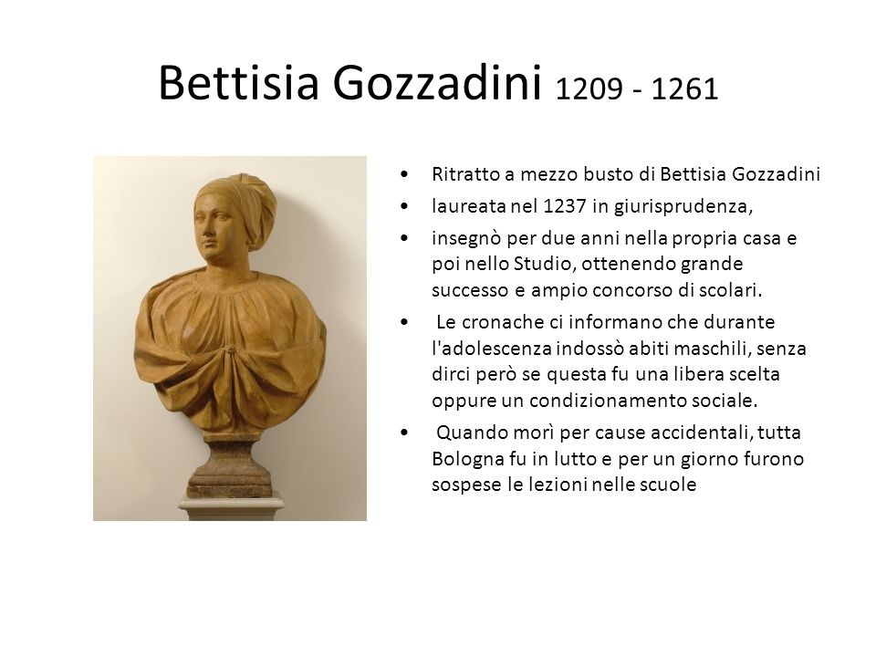 Bettisia Gozzadini 1209 - 1261 Ritratto a mezzo busto di Bettisia Gozzadini. laureata nel 1237 in giurisprudenza,