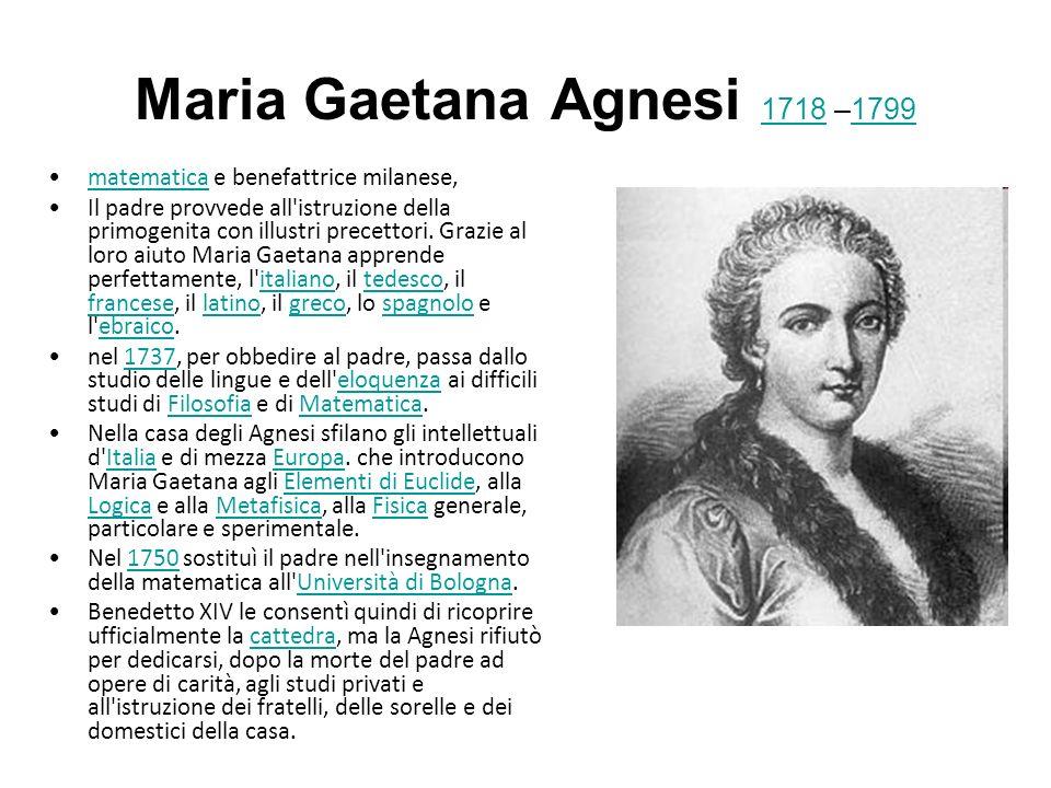 Maria Gaetana Agnesi 1718 –1799 matematica e benefattrice milanese,