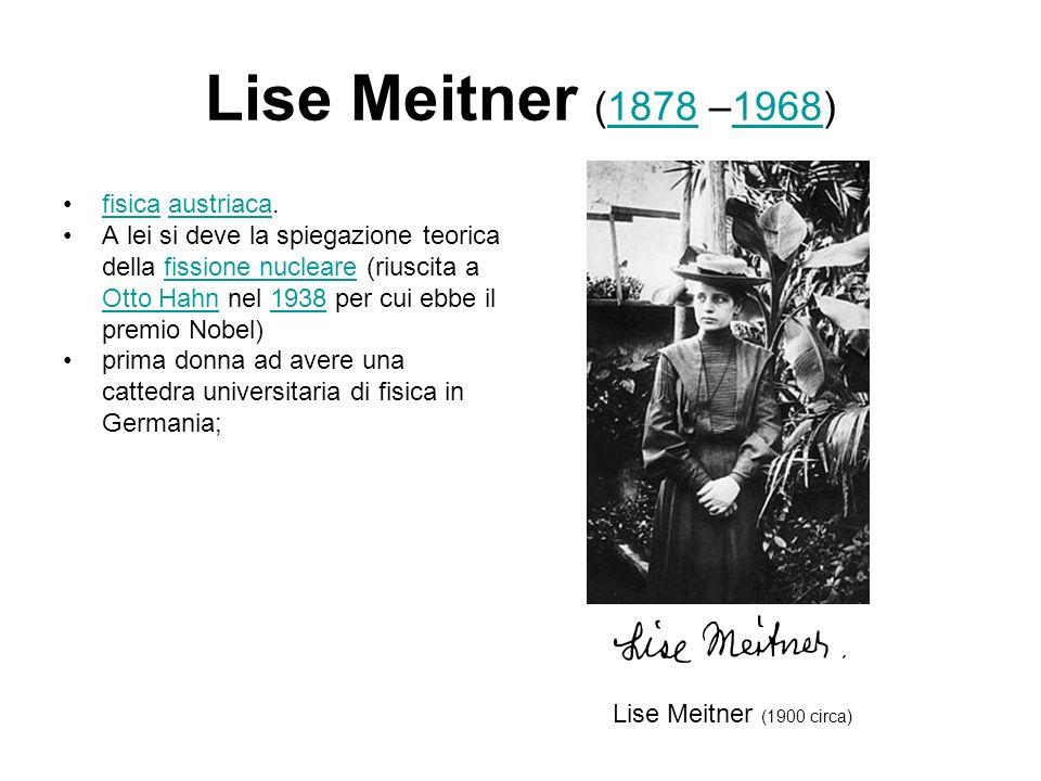Lise Meitner (1878 –1968) fisica austriaca.