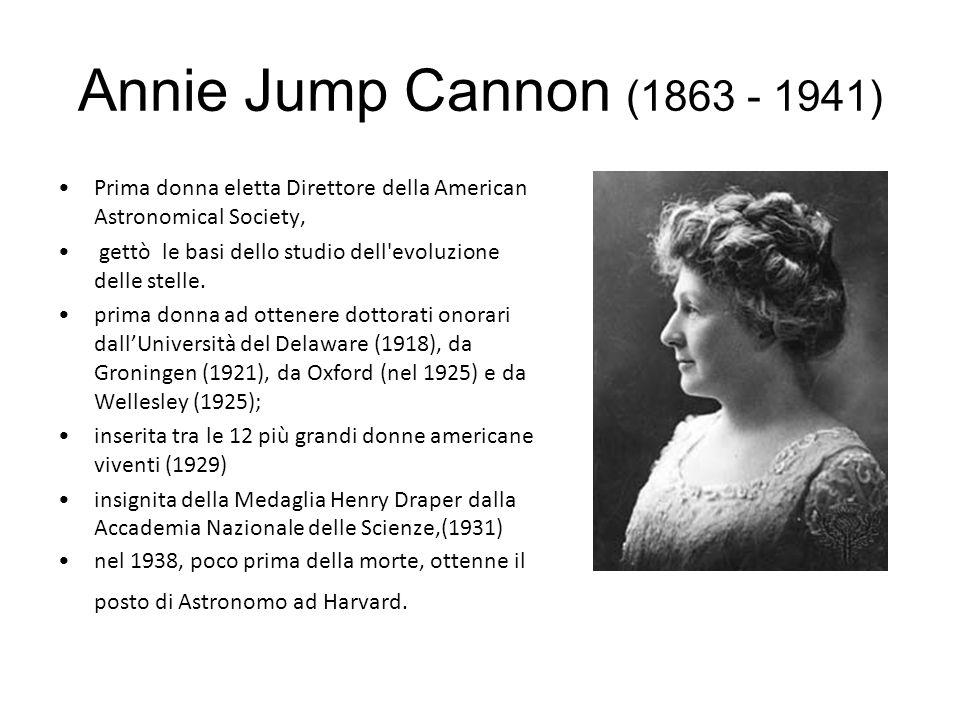 Annie Jump Cannon (1863 - 1941) Prima donna eletta Direttore della American Astronomical Society,