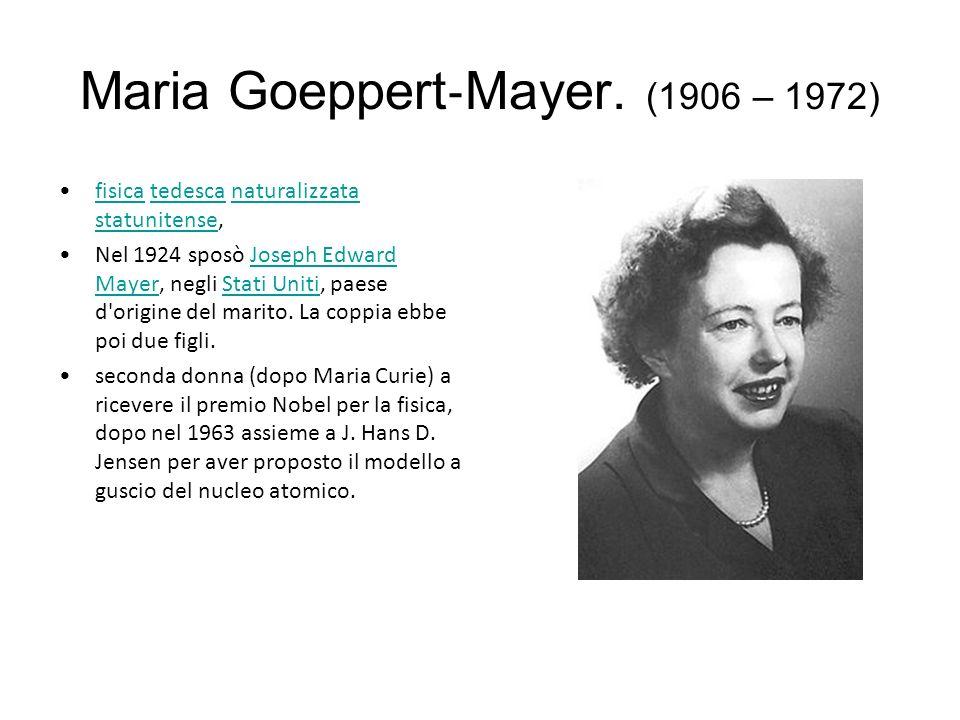 Maria Goeppert‐Mayer. (1906 – 1972)