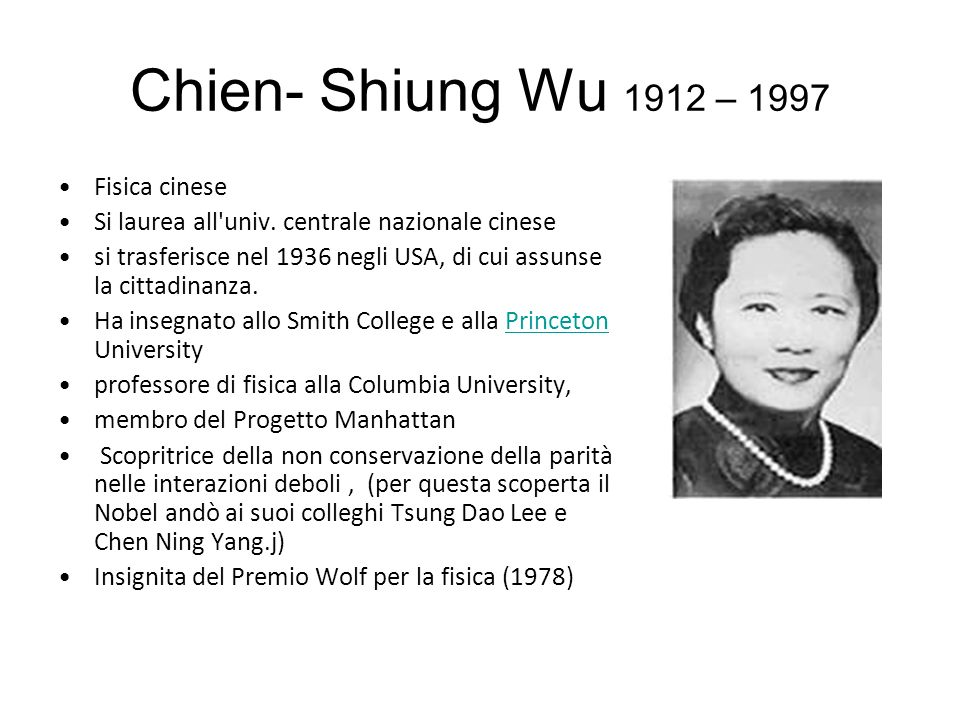Chien- Shiung Wu 1912 – 1997 Fisica cinese