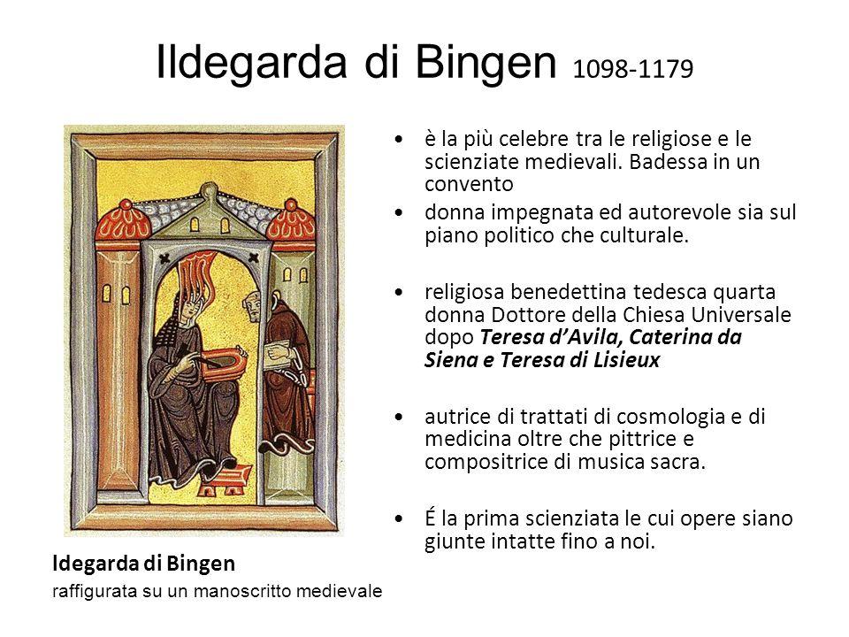 Ildegarda di Bingen 1098-1179 è la più celebre tra le religiose e le scienziate medievali. Badessa in un convento.