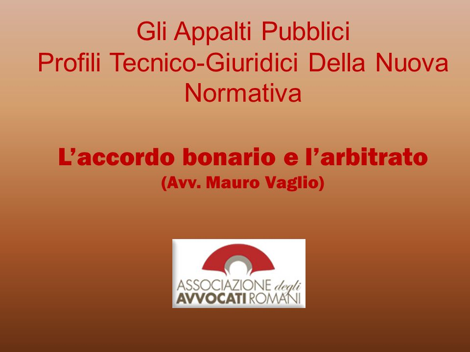 Gli Appalti Pubblici Profili Tecnico-Giuridici Della Nuova Normativa L'accordo bonario e l'arbitrato (Avv.