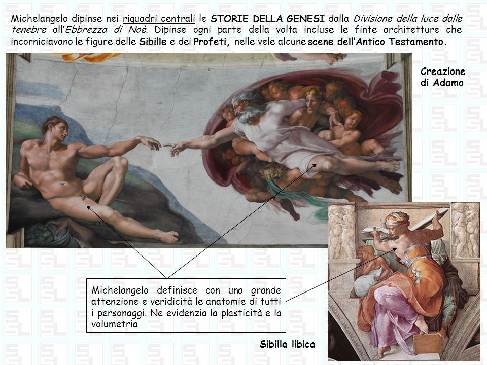Michelangelo dipinse nei riquadri centrali le STORIE DELLA GENESI dalla Divisione della luce dalle tenebre all'Ebbrezza di Noè. Dipinse ogni parte della volta incluse le finte architetture che incorniciavano le figure delle Sibille e dei Profeti, nelle vele alcune scene dell'Antico Testamento.