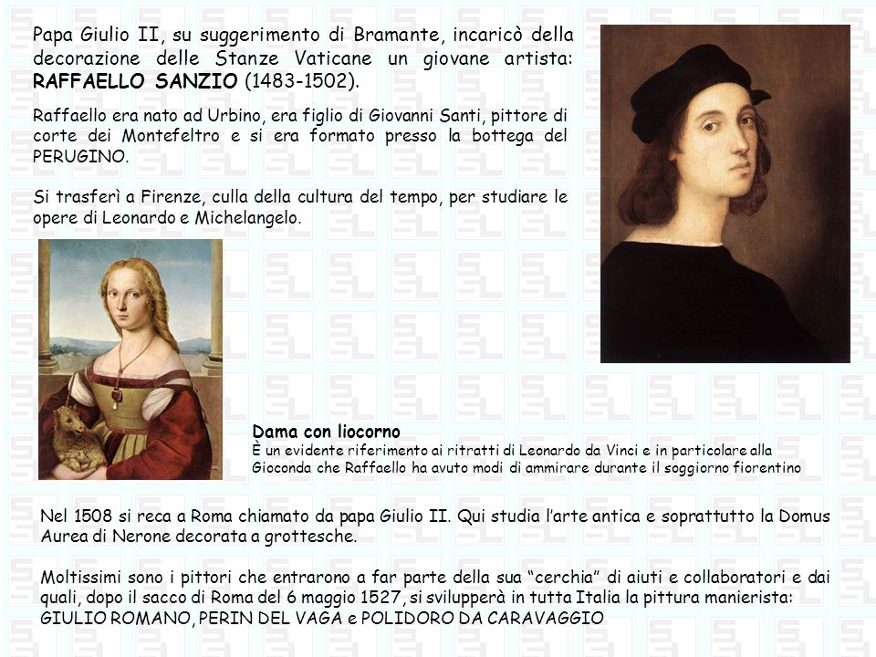 Papa Giulio II, su suggerimento di Bramante, incaricò della decorazione delle Stanze Vaticane un giovane artista: RAFFAELLO SANZIO (1483-1502).