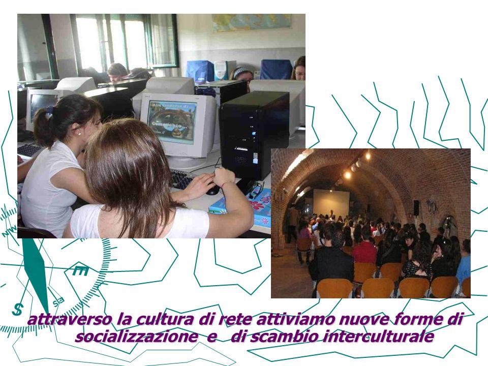 attraverso la cultura di rete attiviamo nuove forme di socializzazione e di scambio interculturale