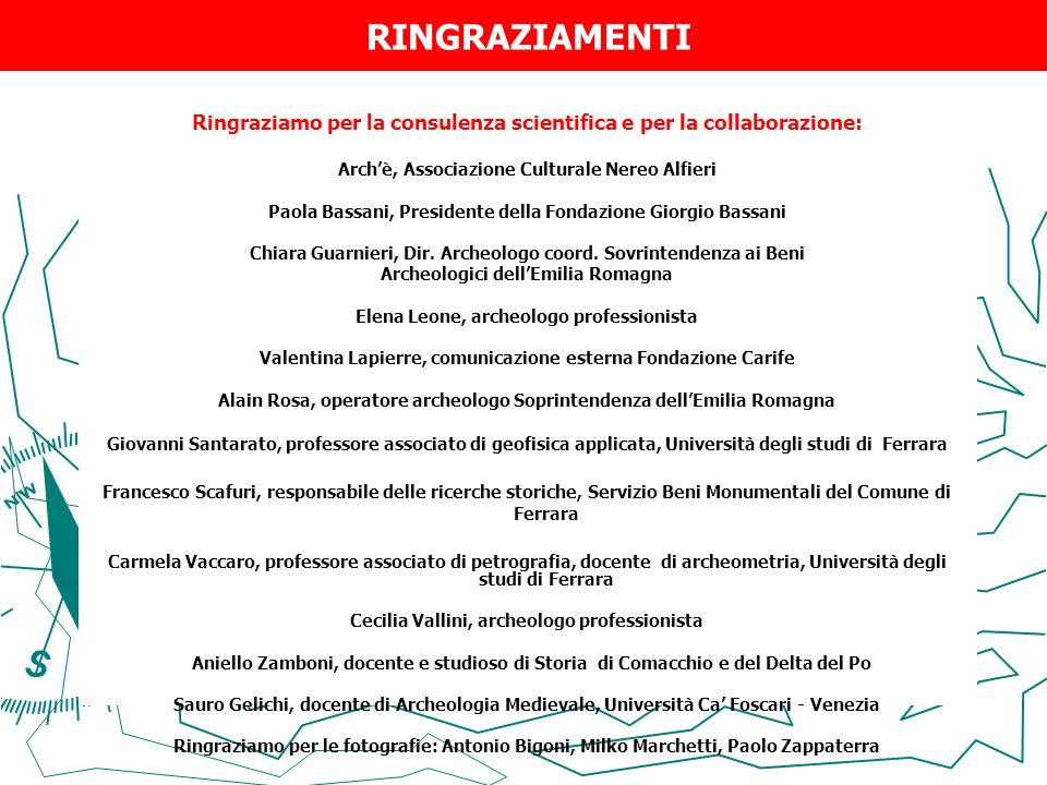 RINGRAZIAMENTI Ringraziamo per la consulenza scientifica e per la collaborazione: Arch'è, Associazione Culturale Nereo Alfieri.