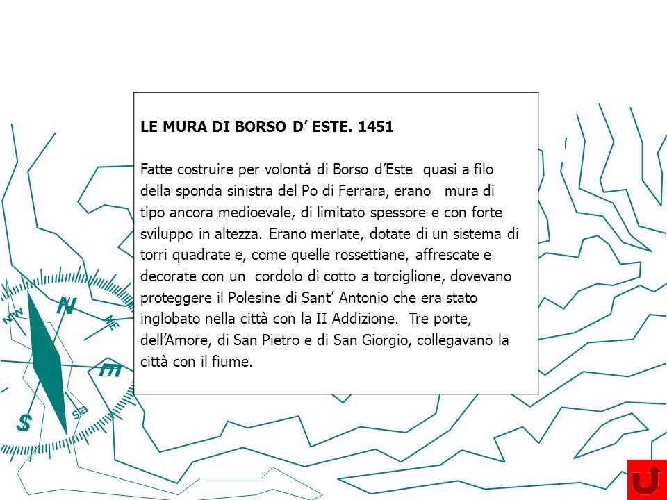 LE MURA DI BORSO D' ESTE. 1451 Fatte costruire per volontà di Borso d'Este quasi a filo. della sponda sinistra del Po di Ferrara, erano mura di.