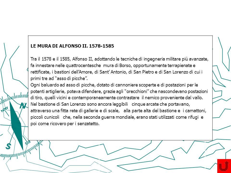 LE MURA DI ALFONSO II. 1578-1585 Tra il 1578 e il 1585, Alfonso II, adottando le tecniche di ingegneria militare più avanzate,