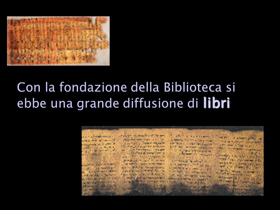 Con la fondazione della Biblioteca si ebbe una grande diffusione di libri