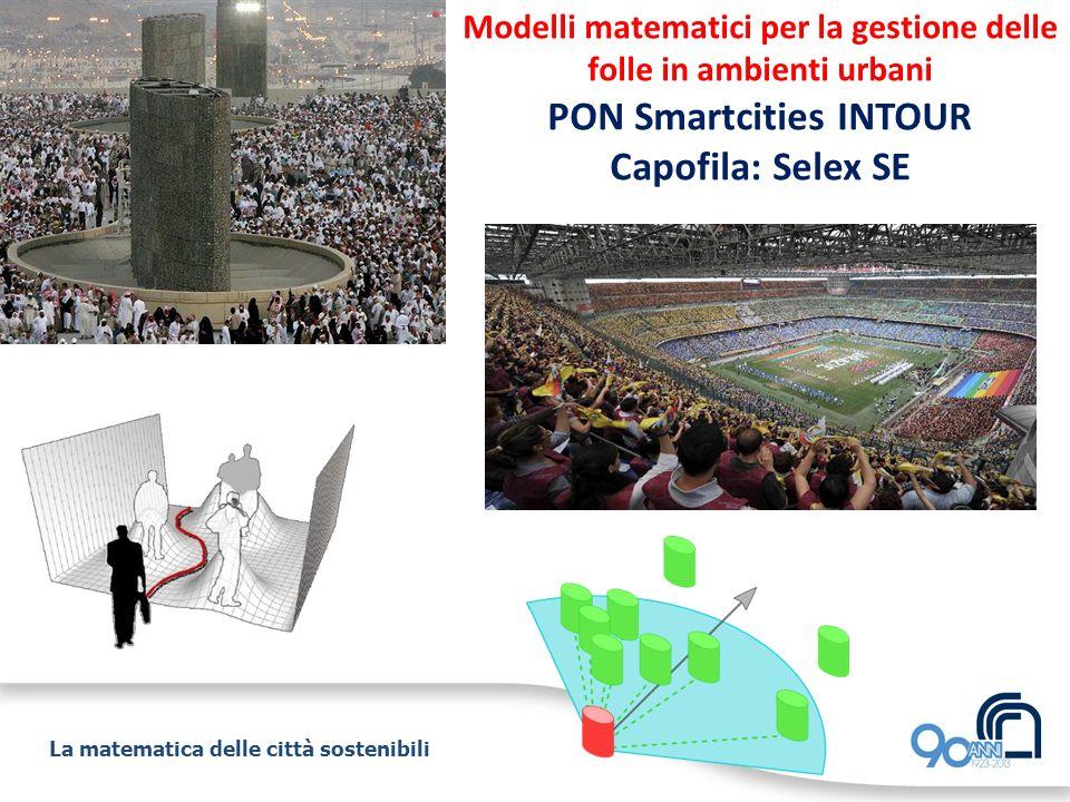 Modelli matematici per la gestione delle folle in ambienti urbani PON Smartcities INTOUR Capofila: Selex SE