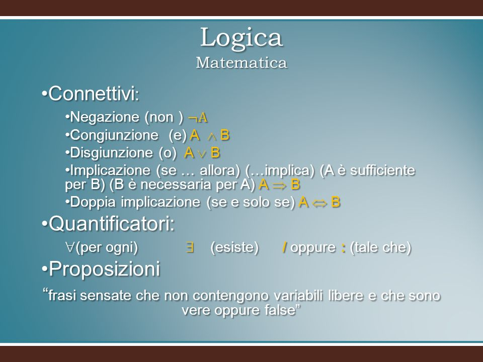 Logica Matematica Quantificatori: Proposizioni Connettivi: