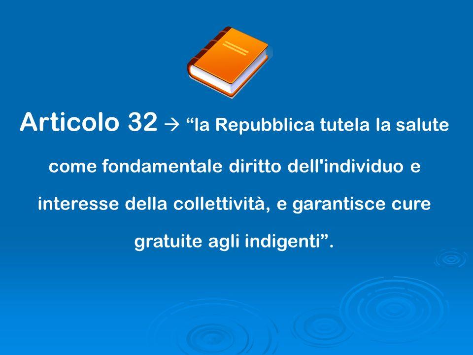 Articolo 32  la Repubblica tutela la salute come fondamentale diritto dell individuo e interesse della collettività, e garantisce cure gratuite agli indigenti .