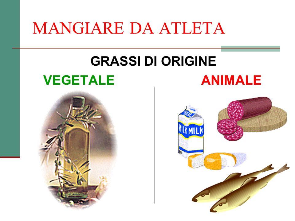 MANGIARE DA ATLETA GRASSI DI ORIGINE VEGETALE ANIMALE