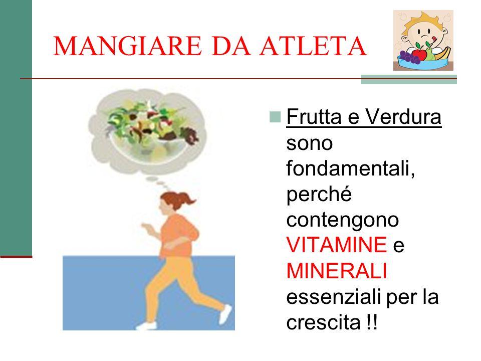 MANGIARE DA ATLETA Frutta e Verdura sono fondamentali, perché contengono VITAMINE e MINERALI essenziali per la crescita !!