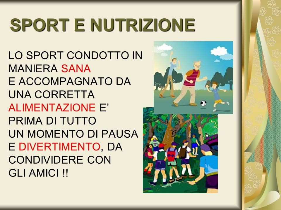SPORT E NUTRIZIONE LO SPORT CONDOTTO IN MANIERA SANA E ACCOMPAGNATO DA
