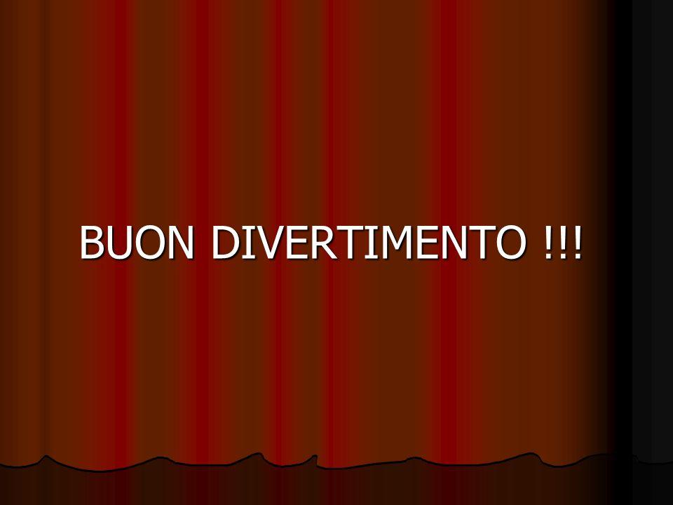 BUON DIVERTIMENTO !!!