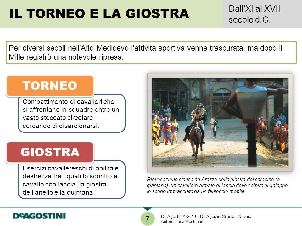 IL TORNEO E LA GIOSTRA TORNEO GIOSTRA Dall'XI al XVII secolo d.C.