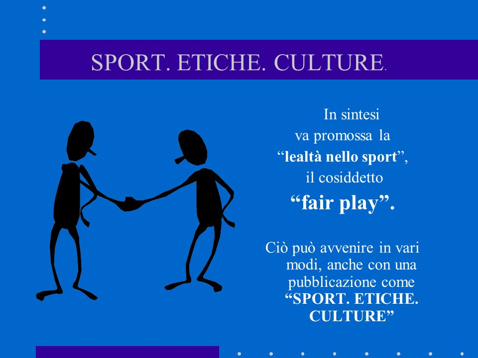 SPORT. ETICHE. CULTURE. fair play . In sintesi va promossa la