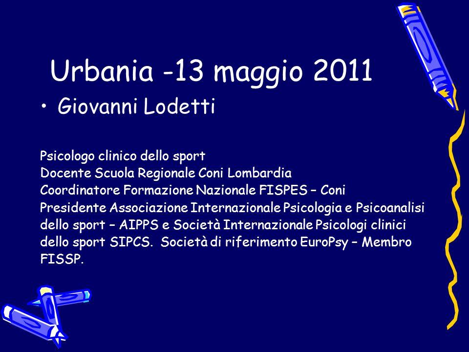 Urbania -13 maggio 2011 Giovanni Lodetti Psicologo clinico dello sport