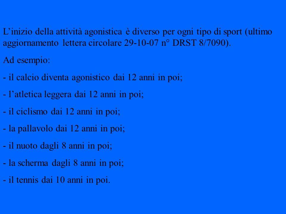 L'inizio della attività agonistica è diverso per ogni tipo di sport (ultimo aggiornamento lettera circolare 29-10-07 n° DRST 8/7090).