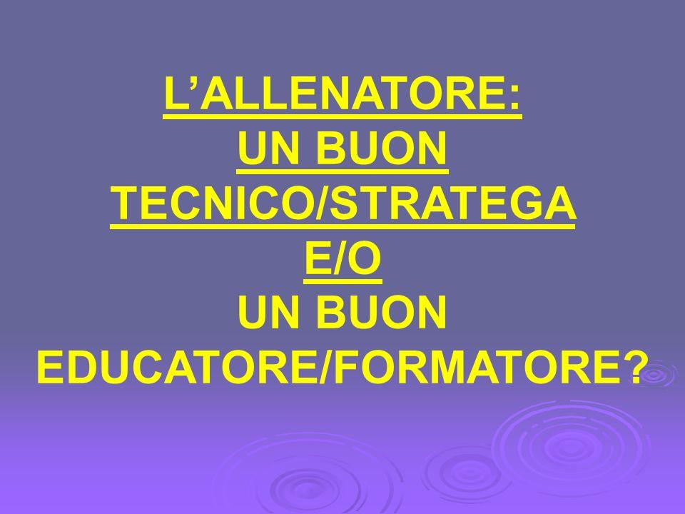 UN BUON TECNICO/STRATEGA UN BUON EDUCATORE/FORMATORE