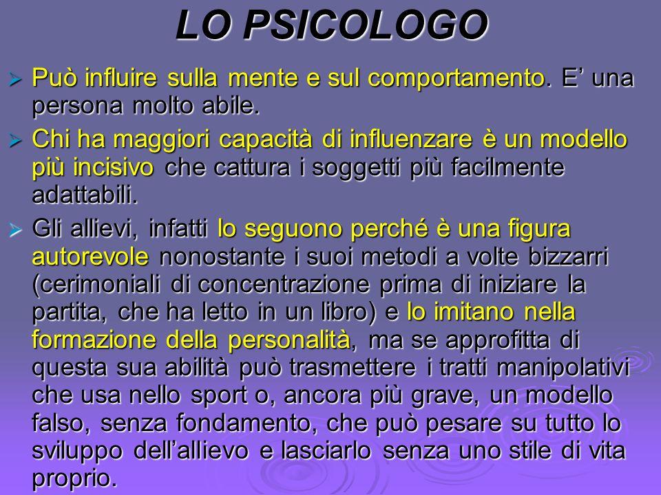 LO PSICOLOGO Può influire sulla mente e sul comportamento. E' una persona molto abile.