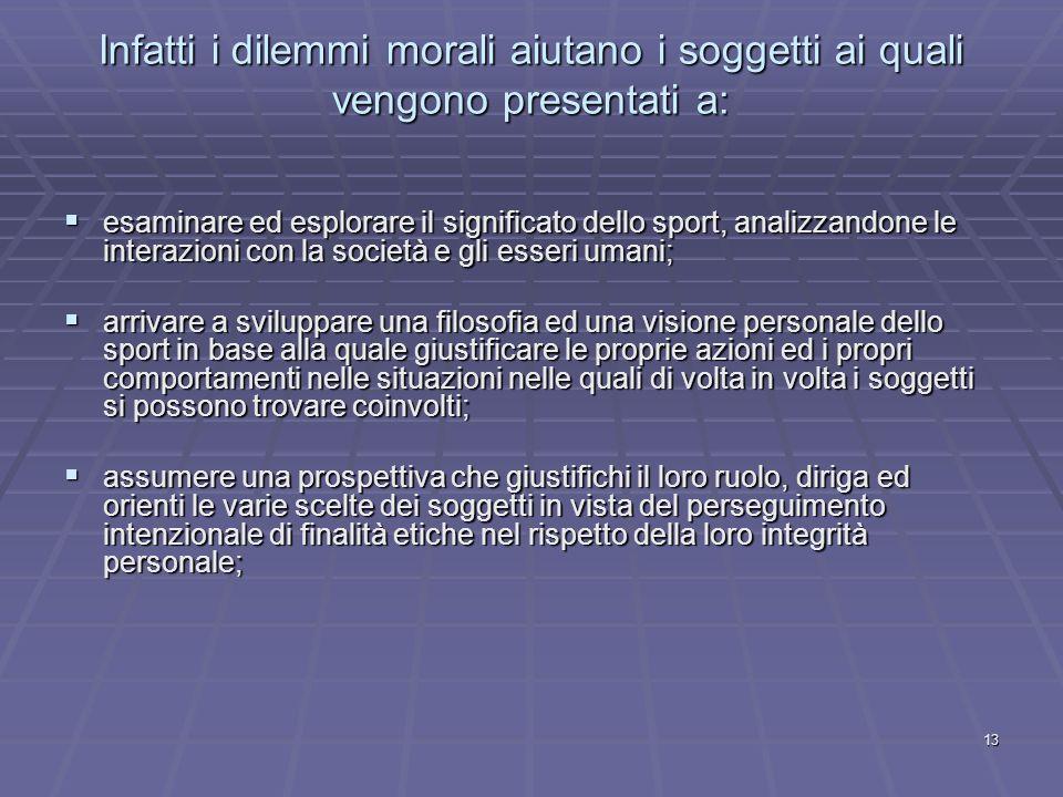 Infatti i dilemmi morali aiutano i soggetti ai quali vengono presentati a:
