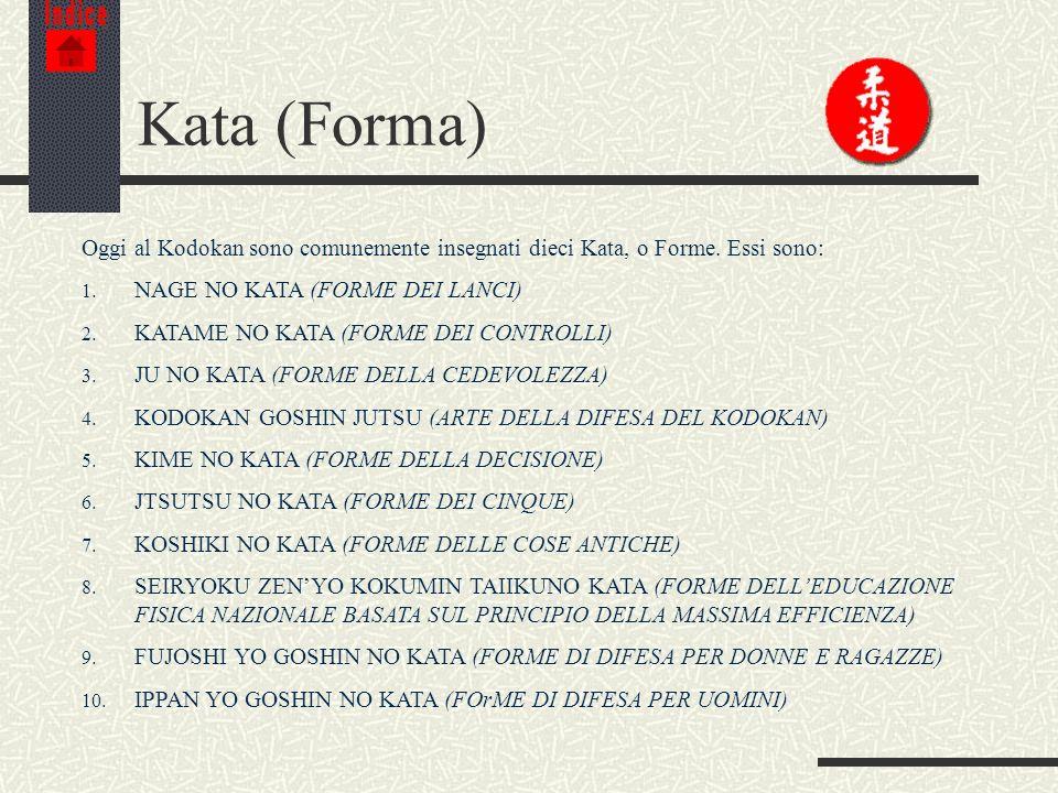 IndiceKata (Forma) Oggi al Kodokan sono comunemente insegnati dieci Kata, o Forme. Essi sono: NAGE NO KATA (FORME DEI LANCI)