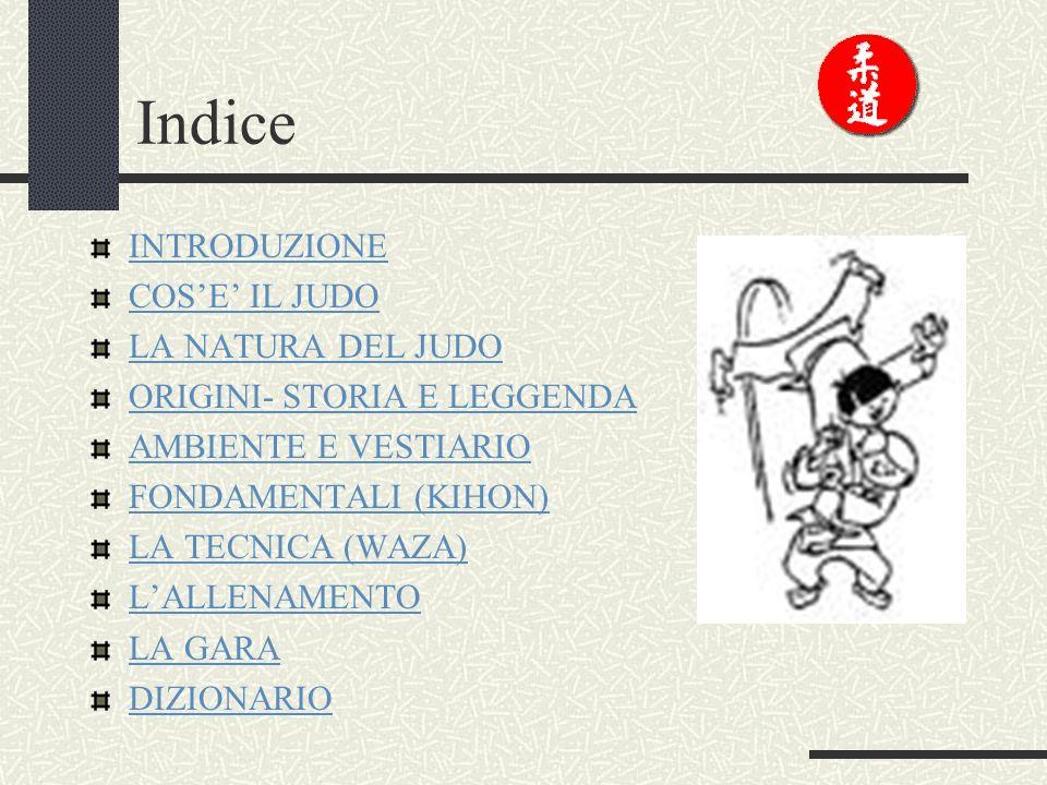 Indice INTRODUZIONE COS'E' IL JUDO LA NATURA DEL JUDO