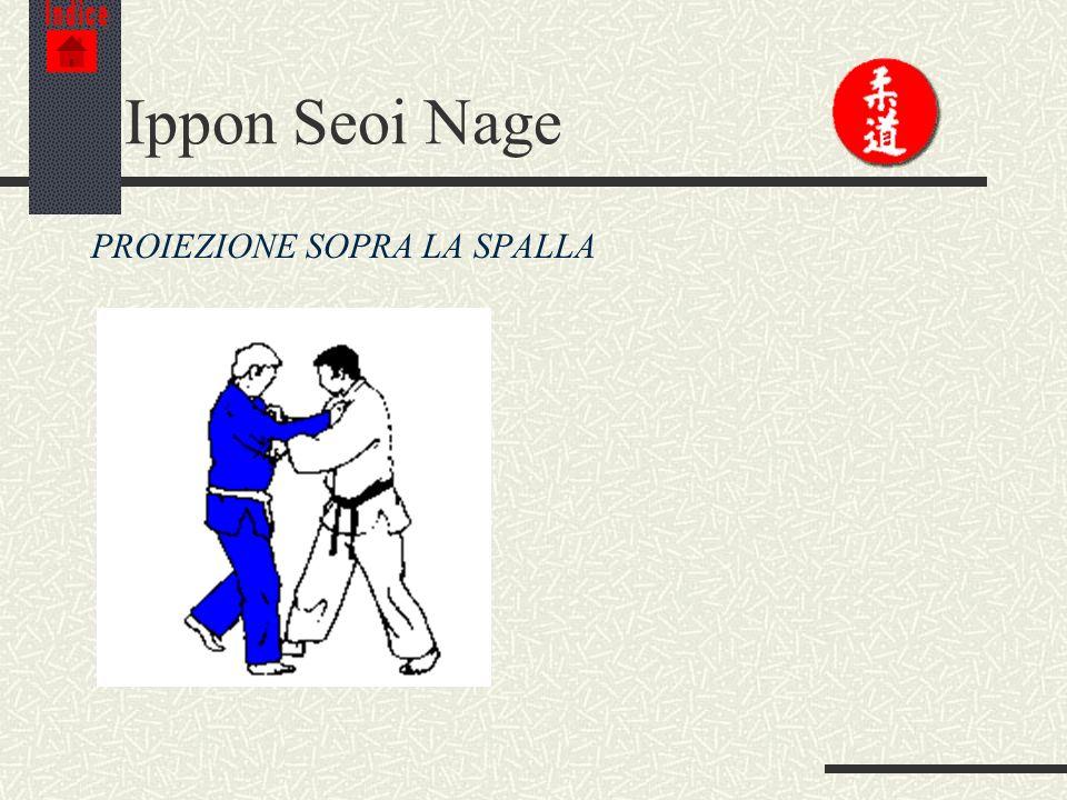 Indice Ippon Seoi Nage PROIEZIONE SOPRA LA SPALLA