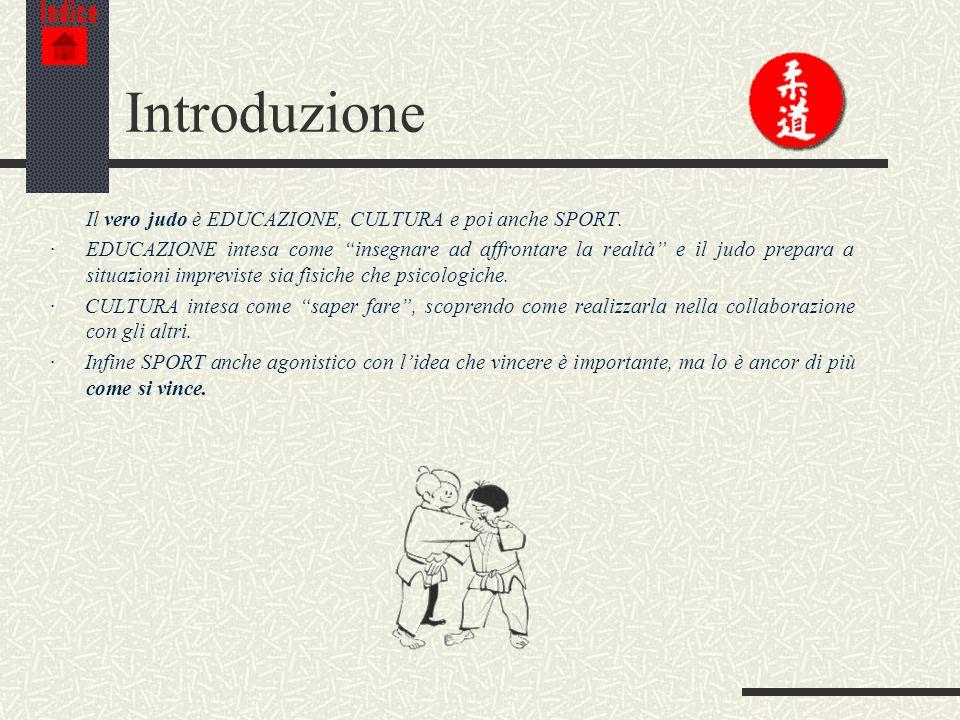 Introduzione Il vero judo è EDUCAZIONE, CULTURA e poi anche SPORT.