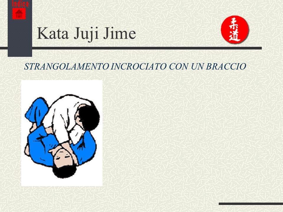 Indice Kata Juji Jime STRANGOLAMENTO INCROCIATO CON UN BRACCIO