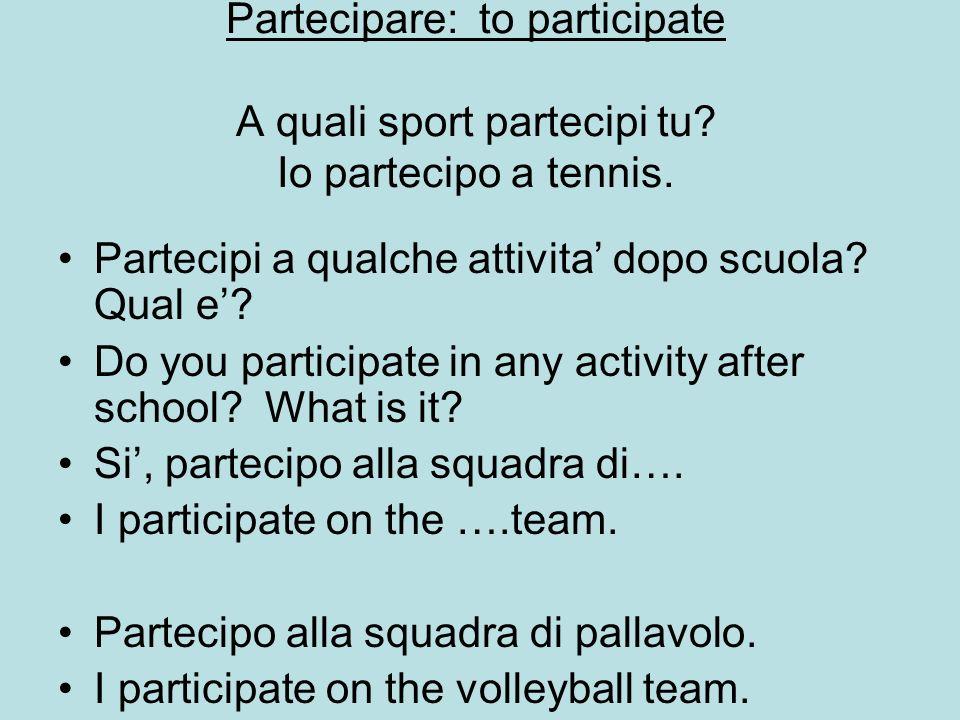 Partecipare: to participate A quali sport partecipi tu