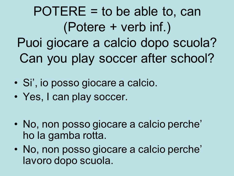 POTERE = to be able to, can (Potere + verb inf