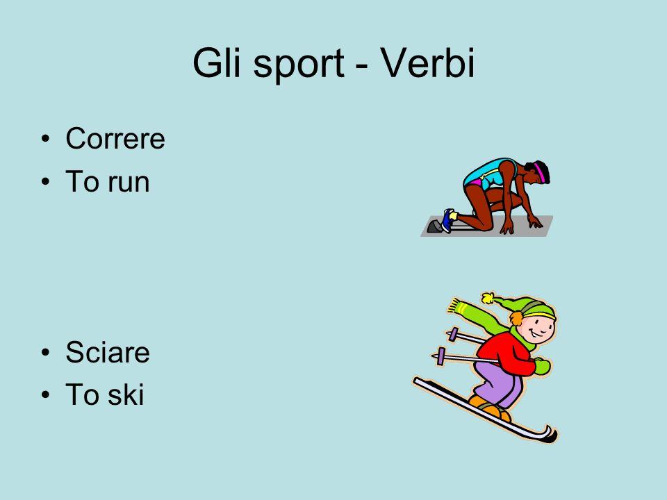 Gli sport - Verbi Correre To run Sciare To ski