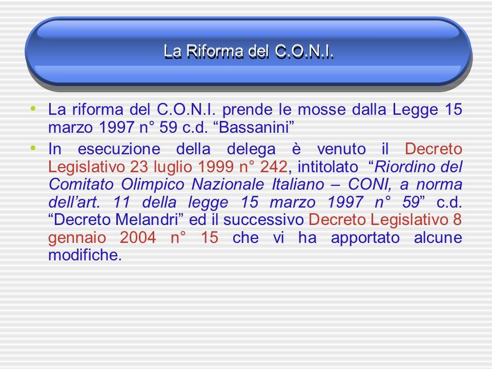 La Riforma del C.O.N.I. La riforma del C.O.N.I. prende le mosse dalla Legge 15 marzo 1997 n° 59 c.d. Bassanini