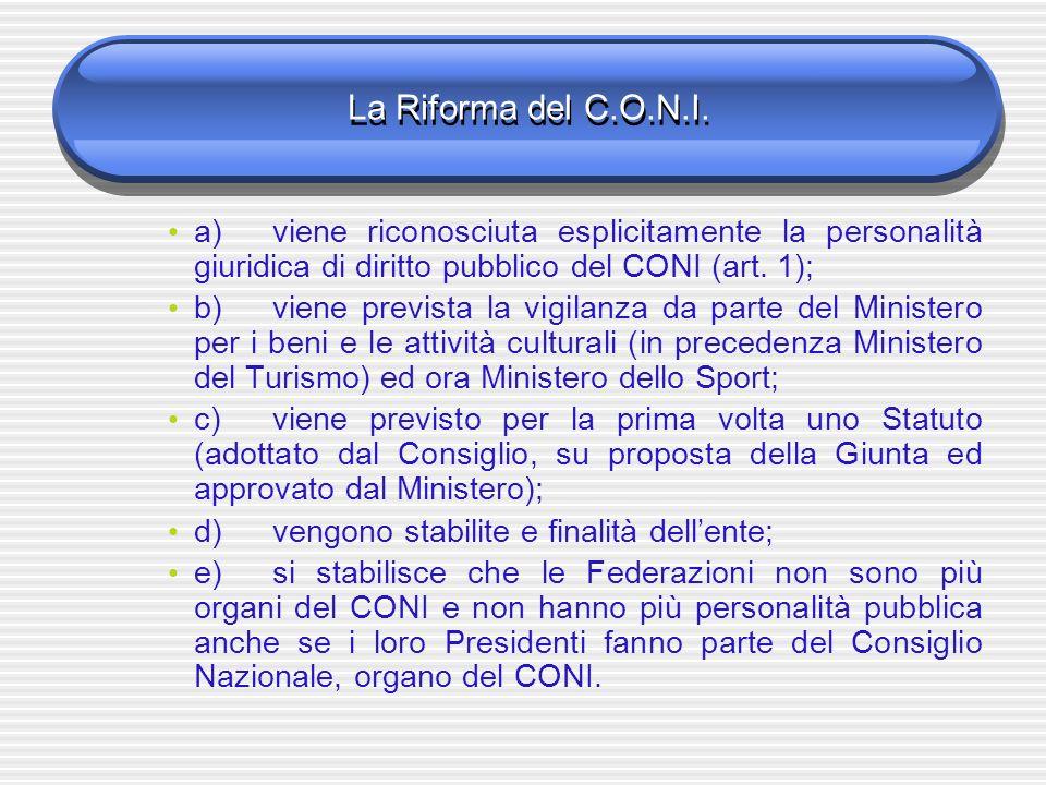 La Riforma del C.O.N.I. a) viene riconosciuta esplicitamente la personalità giuridica di diritto pubblico del CONI (art. 1);