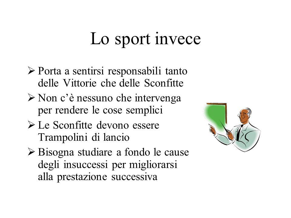 Lo sport invece Porta a sentirsi responsabili tanto delle Vittorie che delle Sconfitte. Non c'è nessuno che intervenga per rendere le cose semplici.