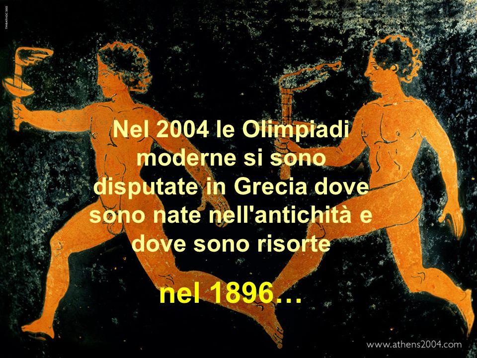 Nel 2004 le Olimpiadi moderne si sono disputate in Grecia dove sono nate nell antichità e dove sono risorte.