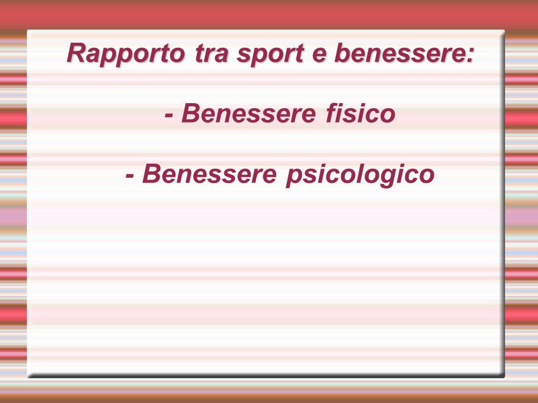 Rapporto tra sport e benessere: - Benessere fisico - Benessere psicologico
