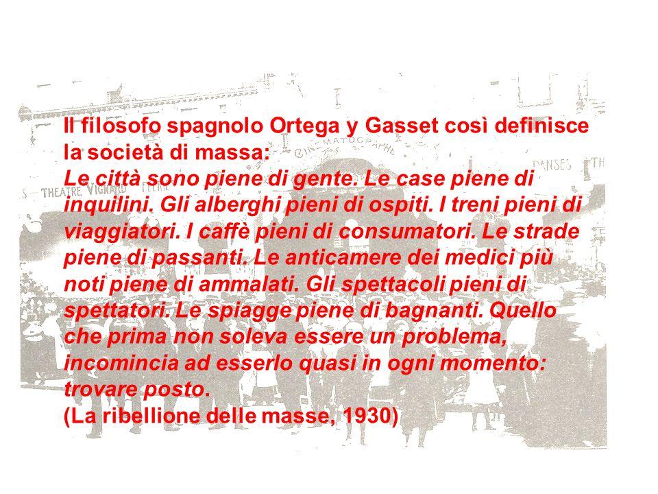 Il filosofo spagnolo Ortega y Gasset così definisce la società di massa: