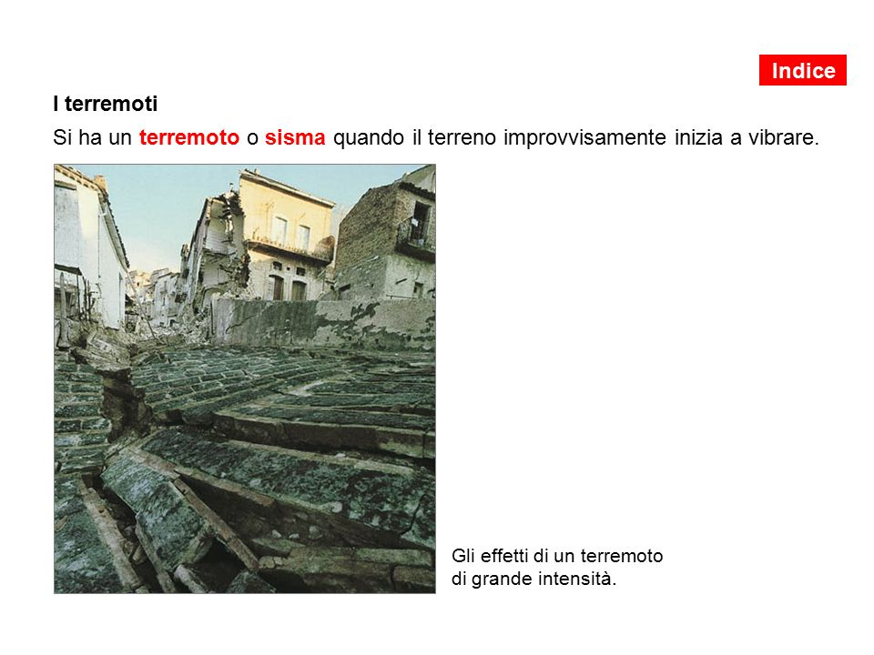Indice I terremoti. Si ha un terremoto o sisma quando il terreno improvvisamente inizia a vibrare.