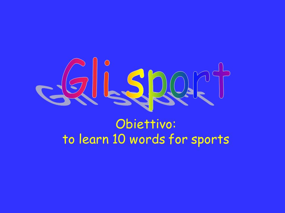 Obiettivo: to learn 10 words for sports
